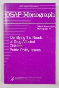 OSAP Prevention Monograph-11, Identifying the Needs of Drug-Affected Children: Public Policy Issues