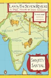Land of the Seven Rivers: A Brief Hsitory of India's Geography
