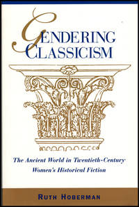 Gendering Classicism: The Ancient World in Twentieth-Century Women's Historical Fiction
