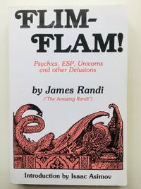 Flim-Flam!: Psychics, ESP, Unicorns and other Delusions: The Truth About Unicorns, Parapsychology...