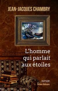 L'homme qui parlait aux étoiles by Jean-Jacques Chambry - Paperback - 2013 - from Editions Dedicaces and Biblio.com
