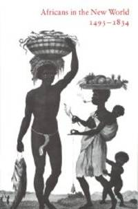 AFRICANS IN THE NEW WORLD, 1493-1834
