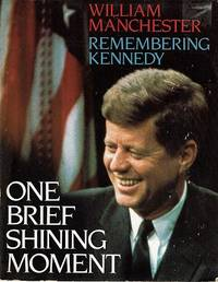 One Brief Shining Moment: Remembering Kennedy