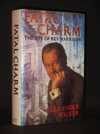 Fatal Charm: The Life of Rex Harrison [SIGNED]