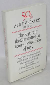 The report of the Committee on Economic Security of 1935, and other basic documents relating to the development of the Social Security Act with essays by Wilbur Cohen and Robert Ball, foreword by Alan Pifer and Forest Chisman