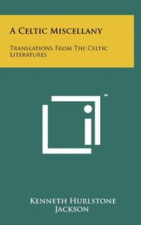 image of A Celtic Miscellany: Translations from the Celtic Literatures