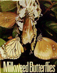 Milkweed Butterflies: Their Cladistics and Biology:  Being an Account of  the Natural History of the Danainae, a Subfamily of the Lepidoptera,  Nymphalidae