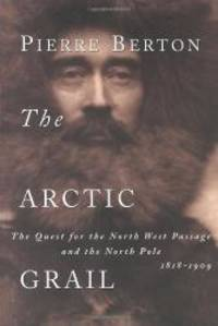 image of The Arctic Grail: The Quest for the North West Passage and the North Pole, 1818-1909