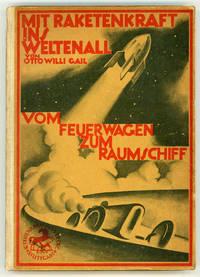MIT RAKETENKRAFT INS WELTENALL: VOM FEUERWAGEN ZUM RAUMSCHIFF. Mit einem Vorwort von Max Valier...