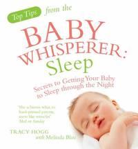 image of Sleep: Secrets to Getting Your Baby to Sleep Through the Night. Tracy Hogg with Melinda Blau