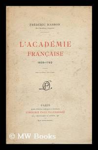 L' Academie Francaise, 1629-1793.