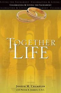 Together for Life : Celebrating and Living the Sacrament