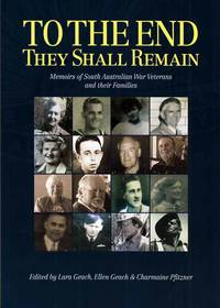 To The End They Shall Remain.  Memoirs of South Australian war veterans and their families