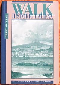 Walk Historic Halifax. an Historic Walking Guide to Halifax