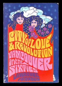 image of City of Love and Revolution: Vancouver in the Sixties