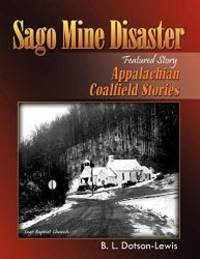 Sago Mine Disaster (Featured Story): Appalachian Coalfield Stories