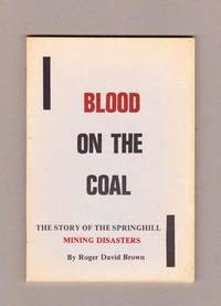 Blood On The Coal. The Story of the Springhill Mining Disasters