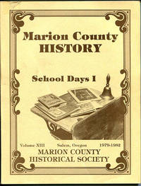 Marion County History School Days I (Marion County Historical Society Volume XIII Salem, Oregon 1979-1982)