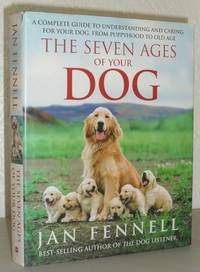 The Seven Ages of Your Dog - A Complete Guide to Understanding and Caring for Your Dog from Puppyhood to Old Age
