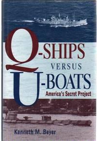 Q-SHIPS VERSUS U-BOATS America's Secret Project