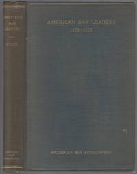 American Bar Leaders: Biographies of the Presidents of the American Bar Association, 1878-1928
