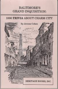 Baltimore's Grand Inquisition: 1000 Trivia about Charm City