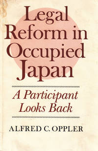 Legal Reform in Occupied Japan: A Participant Looks Back. by Alfred C. Oppler - First Edition [1976], unstated.  - 1976. - from Black Cat Hill Books and Biblio.com
