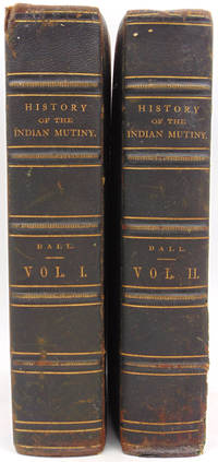 The History of the Indian Mutiny: Giving a Detailed Account of the Sepoy Insurrection in India; and a Concise History of the Great Military Events which have Tended to Consolidate British Empire in Hindostan