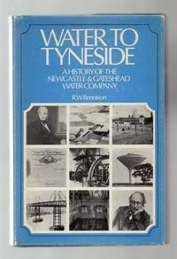Water to Tyneside: A History Of The Newcastle and Gateshead Water Company.
