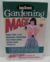 Joey Green's Gardening Magic More Than 1,120 Ingenious Gardening Solutions  Using Brand-Name Products
