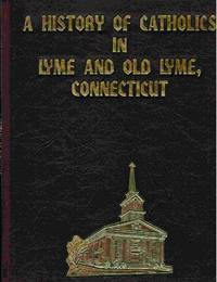 A History of Catholics in Lyme and Old Lyme, Connecticut from Colonial  Time to the Present
