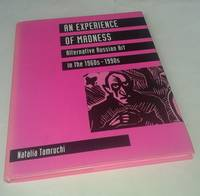 An Experience of Madness: Alternative Russian Art in the 1960s-1990s