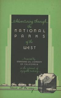 Adventuring through the national parks of the west. Presented by Standard Oil Company of California in the interest of enjoyable motoring. Drive all the way [cover title]