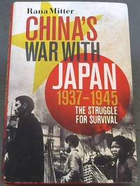 China's War With Japan  1937 1945: The Struggle for Survival