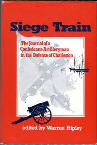 Siege Train: The Journal of a Confederate Artilleryman in the Defense of Charleston