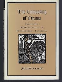 image of The Unmasking of Drama: Contested Representation in Shakespeare?s Tragedies