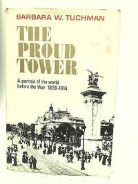 Proud Tower: A Portrait of the World Before the War, 1890-1914