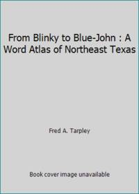 From Blinky to Blue-John : A Word Atlas of Northeast Texas