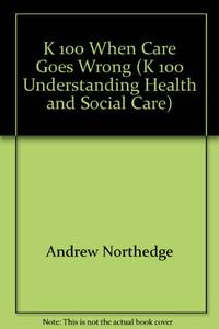 K 100 When Care Goes Wrong (K 100 Understanding Health and Social Care)