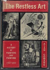 The Restless Art: A History of Painters and Painting 1760 1960