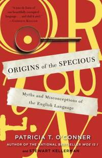 Origins of the Specious : Myths and Misconceptions of the English Language by Patricia T. O'Conner; Stewart Kellerman - Paperback - 2010 - from ThriftBooks (SKU: G0812978102I2N00)