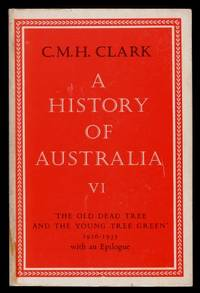 A History of Australia Volume VI : 'The Old Dead Tree and the Young Tree Green', 1916 - 1935 with an Epilogue   (Volume Six) by  Charles Manning Clark - Paperback - Reprint - 1987 - from Terra Australis Books and Biblio.com.au