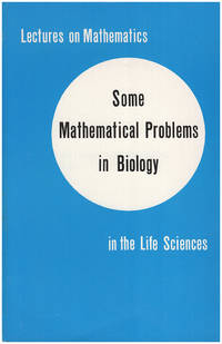 Lectures on Mathematics: Some Mathematical Problems in Biology in the Life Sciences