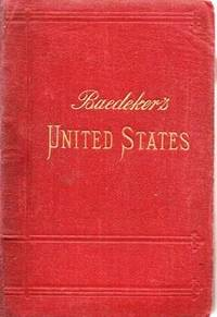 THE UNITED STATES, WITH AN EXCURSION INTO MEXICO:  Handbook for Travellers.; Edited by Karl Baedeker.  With 19 Maps and 24 Plans