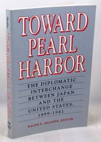 Toward Pearl Harbor: The Diplomatic Interchange Between Japan and the United States, 1931-1941