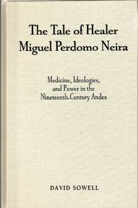 The Tale of Healer Miguel Perdomo Neira: Medicine, Ideologies, and Power in the...