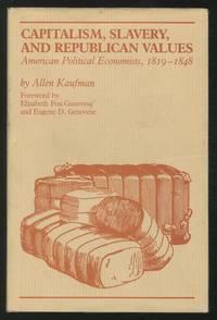 Capitalism, Slavery, and Republican Values: Antebellum Political Economists, 1819-1848