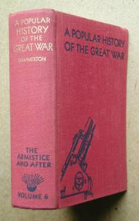 A Popular History Of The Great War. Volume 6. Armistace and After.