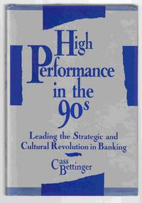 High Performance in the 90's: Leading the Strategic and Cultural  Revolution in Banking