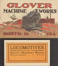Glover Machine Works (Incorporated) Light Locomotives. [AND] Locomotives Catolog E Glover Machine...